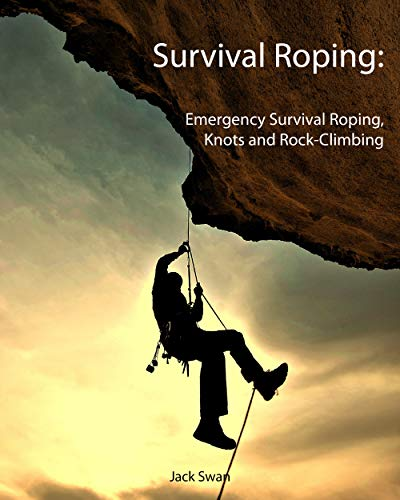Survival Roping: Emergency Survival Roping, Knots and Rock-Climbing by [Swan, Jack ]