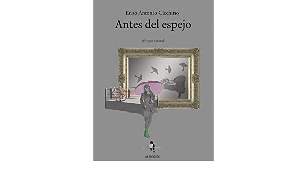 Amazon.com: Antes del espejo (Spanish Edition) eBook: Enzo Antonio Cicchino: Kindle Store