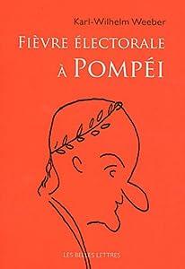 vignette de 'Fièvre électorale à Pompéi (Karl-Wilhelm Weeber)'