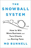 img - for The Snowball System: How to Win More Business and Turn Clients into Raving Fans book / textbook / text book