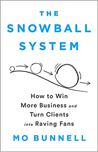 The Snowball System How To Win More Business And Turn
