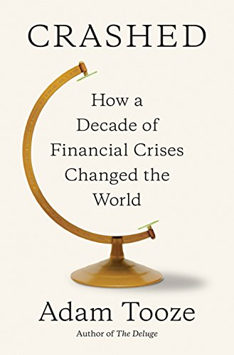 Crashed: How a Decade of Financial Crises Changed the World (The Theory Of Money And Financial Institutions)
