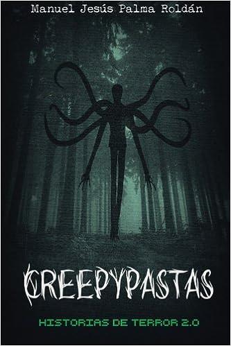 Creepypastas: historias de terror 2.0: Amazon.es: Manuel Jesus Palma Roldan: Libros