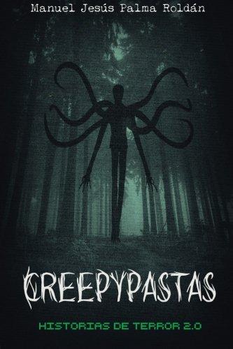Creepypastas: historias de terror 2.0  [Palma Roldan, Manuel Jesus] (Tapa Blanda)