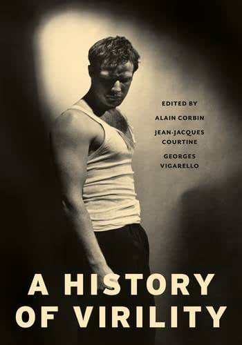 A History of Virility (European Perspectives: A Series in Social Thought and Cultural Criticism)