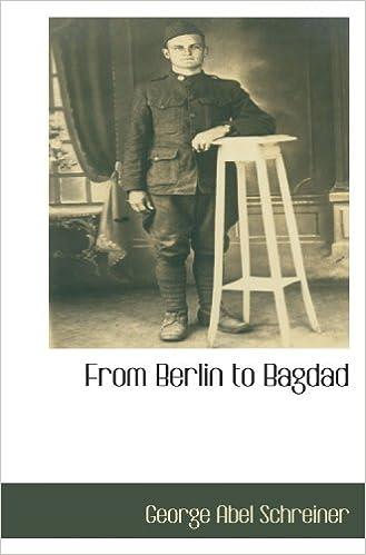 Schreiner Berlin from berlin to bagdad george abel schreiner 9781116263107 amazon