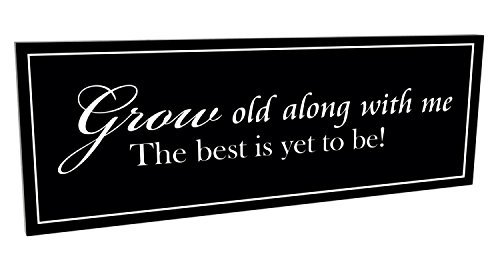 (Grow Old With Me Black and White 7 x 20 Carved Wood Wall Art Sign Plaque)