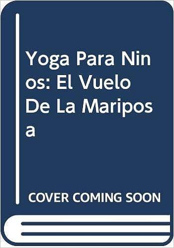 Yoga Para Ninos: El Vuelo De La Mariposa (Spanish Edition ...