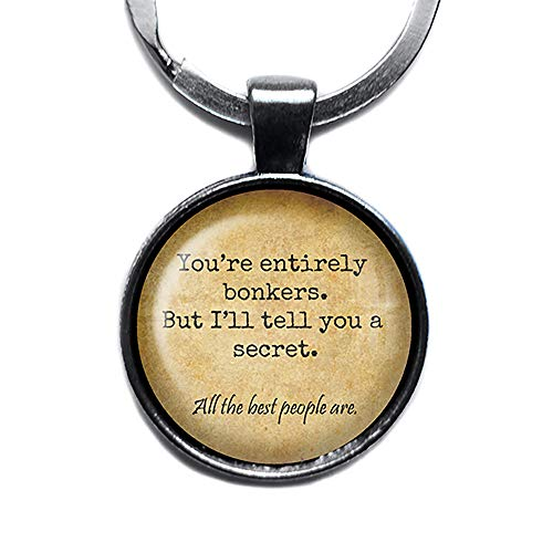 Alice in Wonderland You're Entirely Bonkers All the Best People Are Silver Keychain Keyring