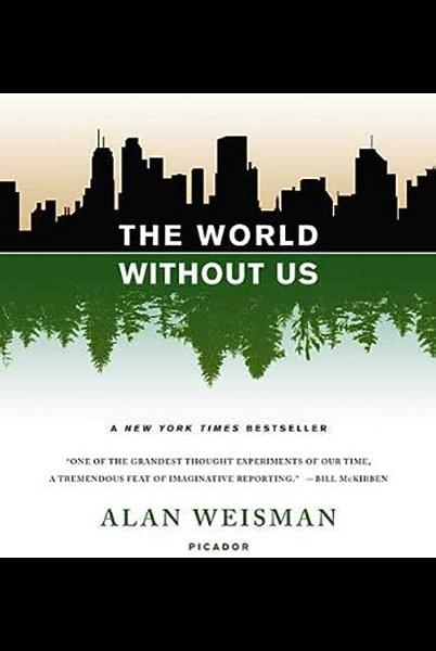The World Without Us Kindle Edition By Weisman Alan Politics Social Sciences Kindle Ebooks Amazon Com