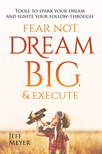 Fear Not Dream Big & Execute: Tools to Spark Your Dream and Ignite Your Follow-Through (Green Coffee Best Share)