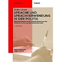 Sprache und Sprachverwendung in der Politik: Eine Einführung in die linguistische Analyse öffentlich-politischer Kommunikation (Germanistische Arbeitshefte, Band 39)