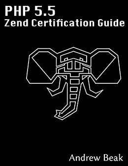 Zend PHP Certification Guide 5.5: A programmers guide to PHP by [Beak, Andrew]