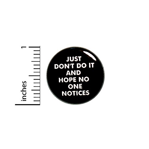 - Just Don't Do It And Hope No One Notices Funny Button Pin Pinback 1