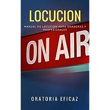 Locución: Manual de Locución para Oradores y Profesionales (Spanish Edition)