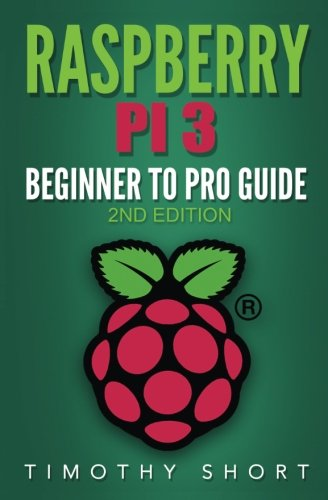Book cover of Raspberry Pi 3: Beginner to Pro Guide:: (Raspberry Pi 3, Python, Programming) by Timothy Short
