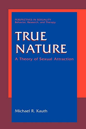 True Nature: A Theory of Sexual Attraction (Perspectives in Sexuality)