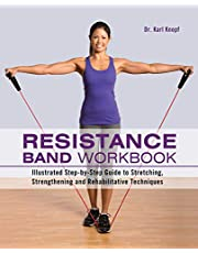 Resistance Band Workbook: Illustrated Step-by-Step Guide to Stretching, Strengthening and Rehabilitative Techniques