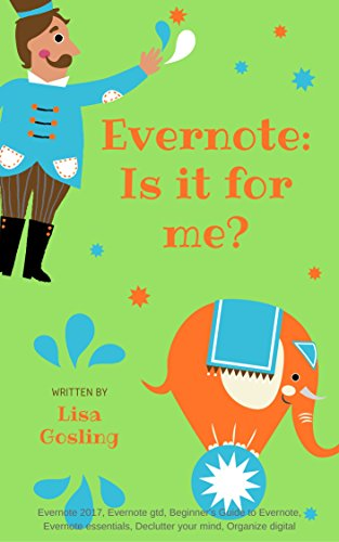 Evernote: Is it for me?: Evernote 2017, Evernote gtd, Beginner's Guide to Evernote, Evernote essentials, Declutter your mind, Organize digital (English Edition)