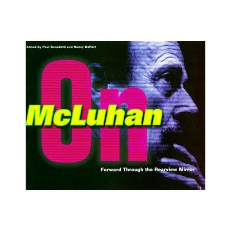 Forward through the rearview mirror : reflections on and by Marshall McLuhan