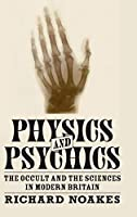 Physics and Psychics: The Occult and the Sciences in Modern Britain Front Cover