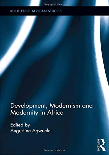 Development, Modernism and Modernity in Africa (Routledge African Studies)