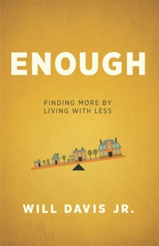 Enough: Finding More by Living with Less