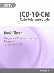 ICD-10-CM Code Reference Guide: Book 15: Pregnancy, Childbirth and the Puerperium: Codes O00 Through O9A