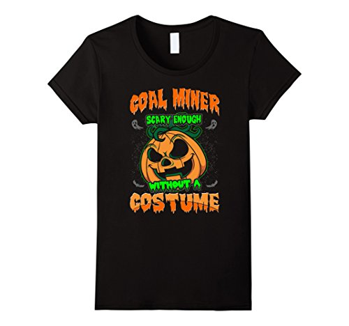 Coal Miner Costume Halloween (Womens Coal Miner Scary Enough Without A Costume Halloween Tshirt Small Black)