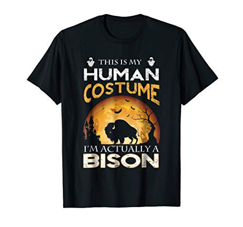 This is my HUMAN COSTUME I'm Actually a BISON T Shirt -