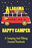 Alabama Makes Me A Happy Camper: A Camping And Hiking Journal Notebook For Recording Campsite and Hiking Information Open Format Suitable For Travel ... Field Notes. 114 pages 6 by 9 Convenient Size