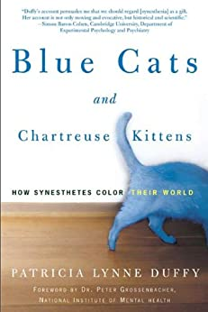 Blue Cats and Chartreuse Kittens: How Synesthetes Color Their Worlds by [Duffy, Patricia Lynne]