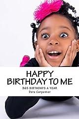 Happy Birthday to Me: 365 Birthdays a Year Paperback