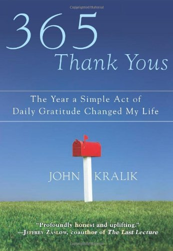 365 Thank Yous: The Year a Simple Act of Daily Gratitude Changed My Life by John Kralik (2010-12-28)