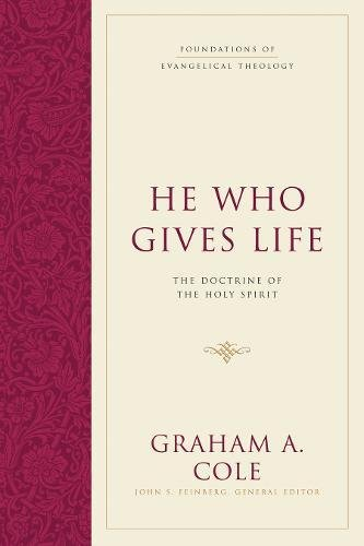 He Who Gives Life: The Doctrine of the Holy Spirit (Foundations of Evangelical Theology) (Life Foundation)