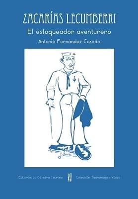 Zacarías Lecumberri: El estoqueador aventurero: Volume 4 ...