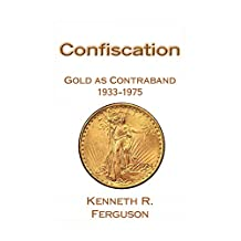 Confiscation: Gold as Contraband 1933-1975