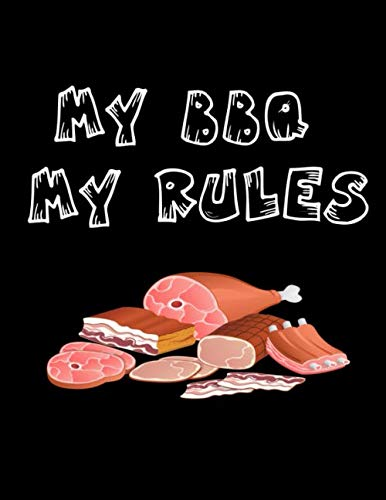 (My BBQ My Rules: Barbecue Smoker's Log Book BBQ Smoker Recipe Journal Meat Smoking Notebook with Grill Prep Notes, Smoker Time Log , Cooking Results (107 pages, 8.5
