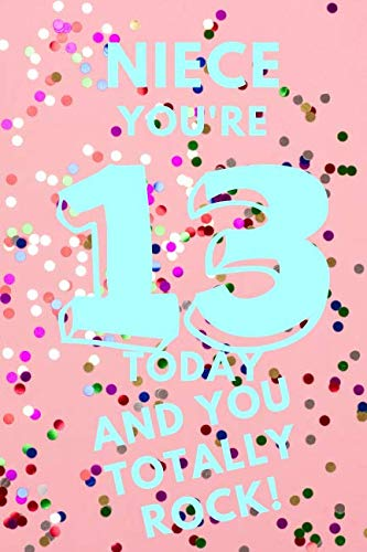 Niece You're 13 Today And You Totally Rock!: Pink Confetti - Thirteen 13 Yr Old Girl Journal Ideas Notebook - Gift Idea for 13th Happy Birthday ... Stocking Stuffer Filler (Card Alternative)