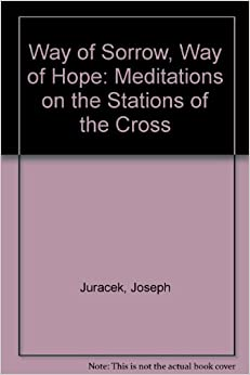 Way of Sorrow, Way of Hope: Meditations on the Stations of the Cross