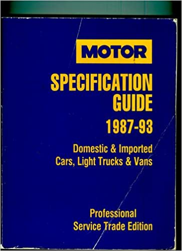 Download online Motor Specification Guide/1987-93: Domestic & Imported Cars, Light Trucks & Vans/Professional Service Trade Edition (Motor Specification Guide) PDF, azw (Kindle)