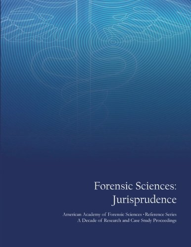 Read Online Forensic Sciences: Jurisprudence: American Academy of Forensic Sciences Reference Series - A Decade of Research and Case Study Proceedings PDF