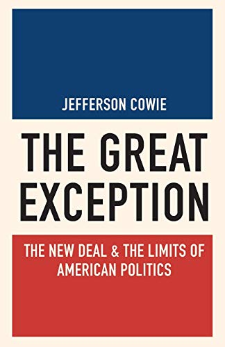 The Great Exception: The New Deal and the Limits of American Politics (Politics and Society in Modern America)