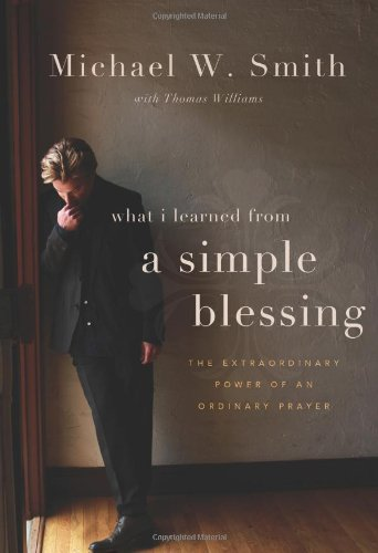 A Simple Blessing: The Extraordinary Power of an Ordinary Prayer