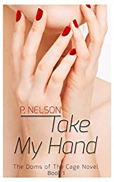 Take My Hand (The Dom's of the Cage Series Book 1)