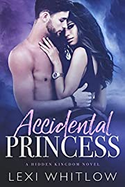Accidental Princess: A Royal Bad Boy Romance (Hidden Kingdom Book 1)
