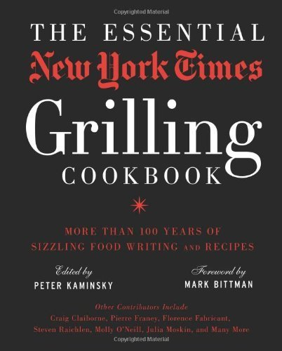 The Essential New York Times Grilling Cookbook by Edited by Peter Kaminsky, foreword by Mark Bittman (2014) Hardcover (Essential New York Times Cookbook compare prices)
