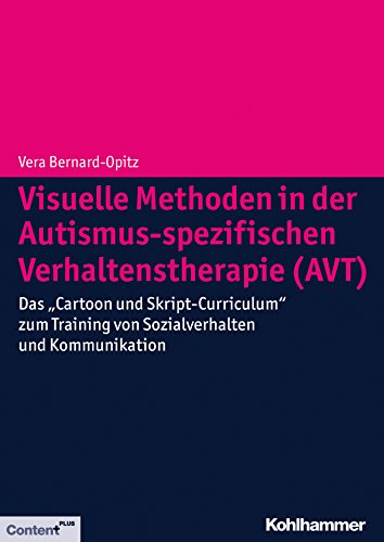 """Download Visuelle Methoden in der Autismus-spezifischen Verhaltenstherapie (AVT): Das """"Cartoon und Skript-Curriculum"""" zum Training von Sozialverhalten und Kommunikation (German Edition) Pdf"""