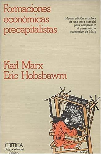 Formaciones economicas precapitalistas: Amazon.es: Marx, Karl, Hobsbawm, Eric. J.: Libros