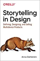 Storytelling in Design: Defining, Designing, and Selling Multidevice Products Front Cover